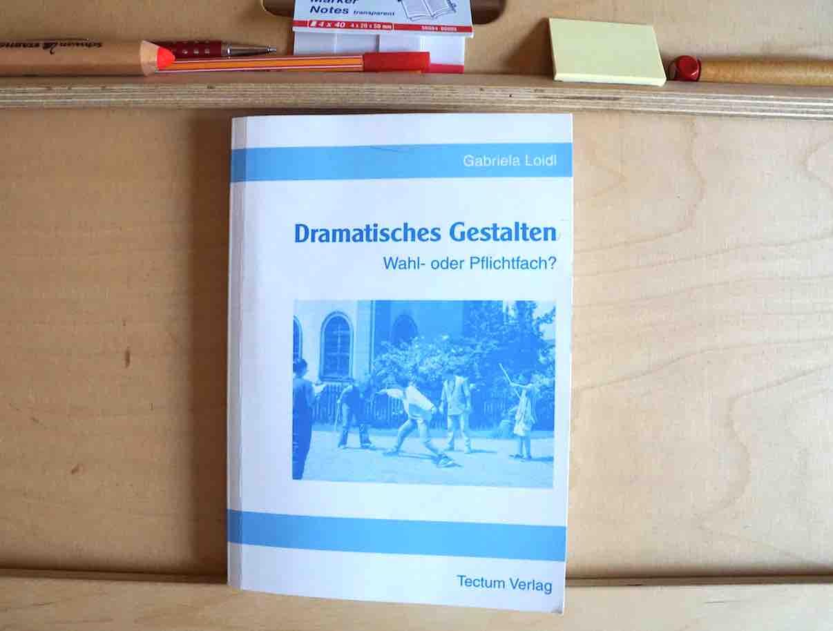 Loidl, Gabriela (2003): Dramatisches Gestalten