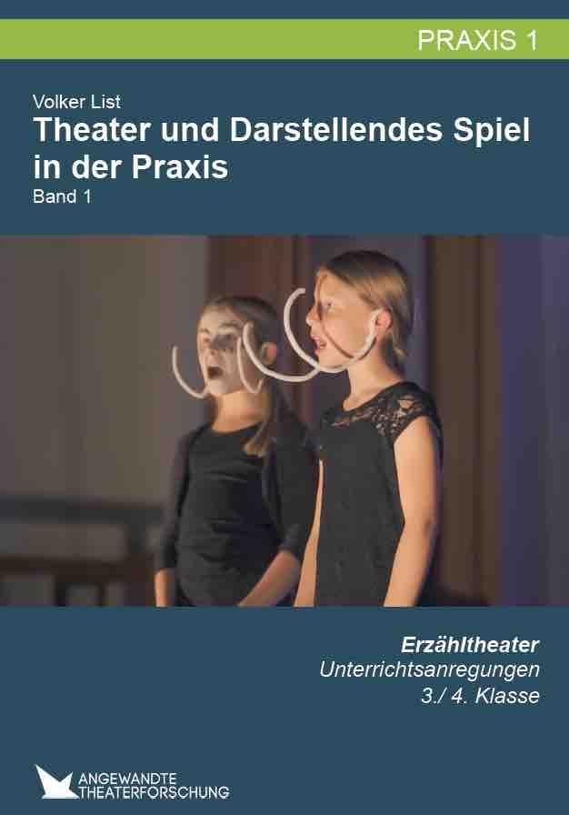 List, Volker (2017): Theater und Darstellendes Spiel in der Praxis. Band 1 – Erzähltheater – Unterrichtsanregungen 3./ 4. Klasse [BUCH]