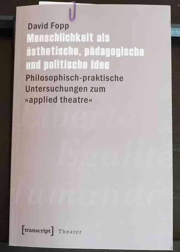 Fopp (2016): Menschlichkeit als ästhetische, pädagogische und politische Idee – Applied Theatre