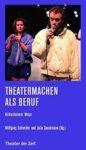 Schneider/ Speckmann (Hg) 2017: Theatermachen als Beruf: Hildesheimer Wege – Rezension