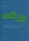 Hilliger 2018:K_Eine Didaktik der performativen Künste. Theaterpädagogisch handeln im Framing von Risk, Rules, Reality und Rhythm – Rezension