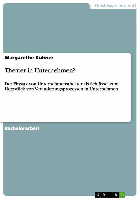 Kühner, Margarethe 2010- Theater in Unternehmen? Der Einsatz von Unternehmenstheater, als Schlüssel zum Herzstück